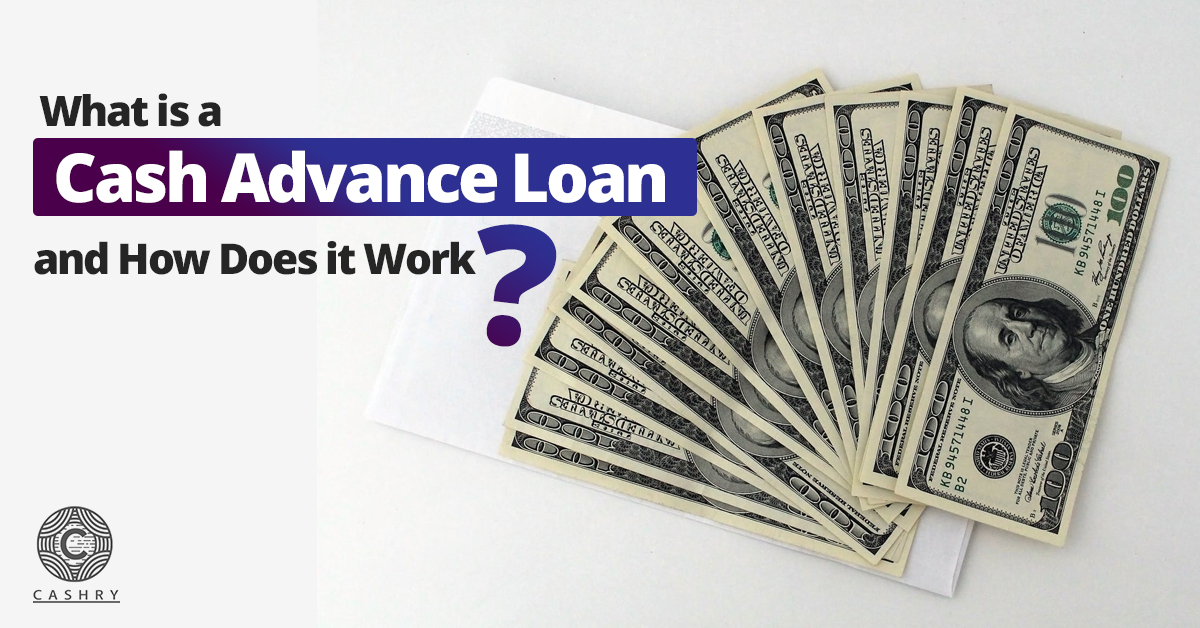 Cash Advance Loans How Does it work