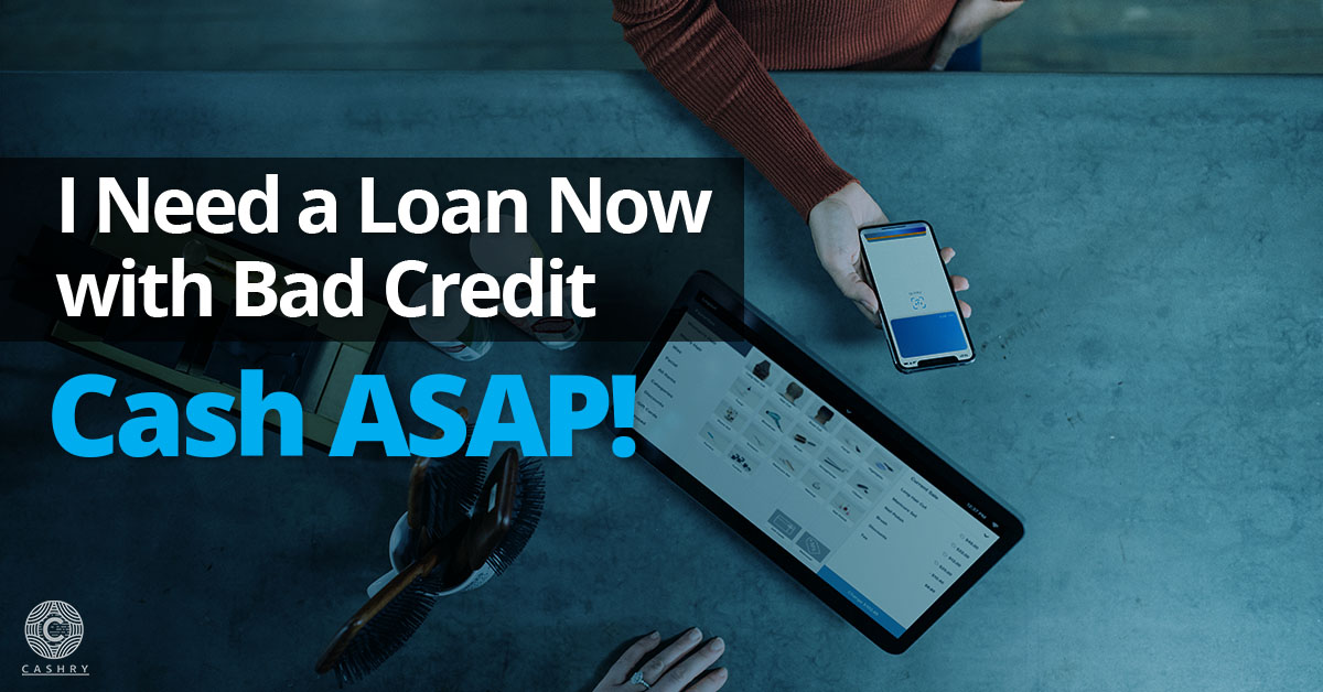 I Need a Loan Now with Bad Credit