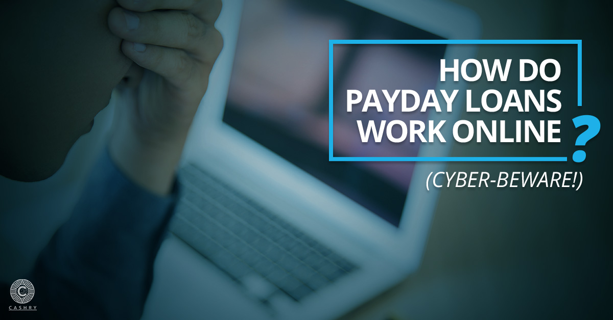 How do Payday Loans Work Online? (Cyber-Beware!) - Cashry