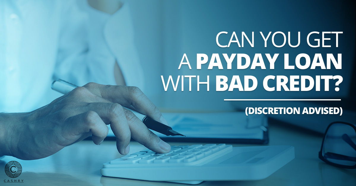 Can you get a payday loan with bad credit?