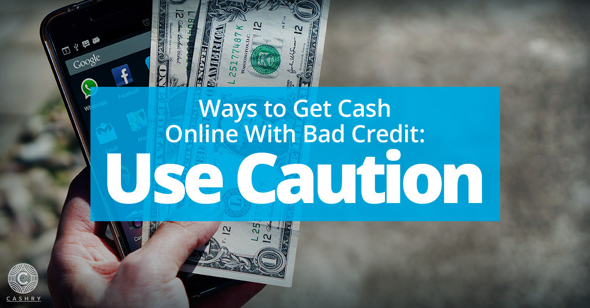 Ways to get cash online with bad credit
