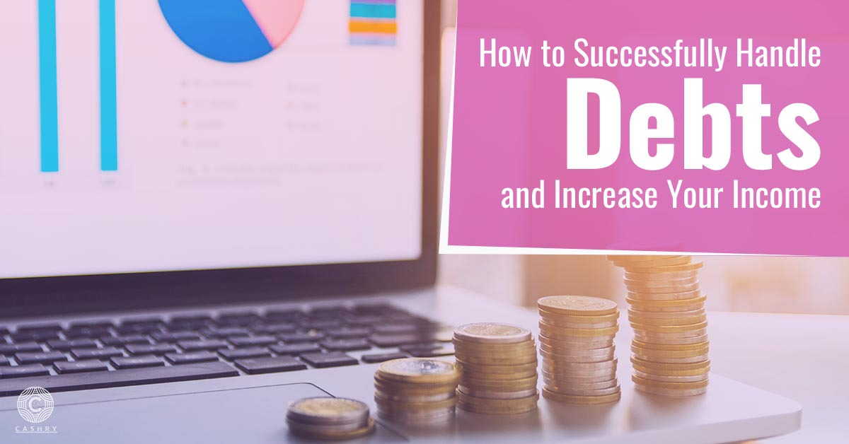 How to Successfully Handle Debts and Increase your Income