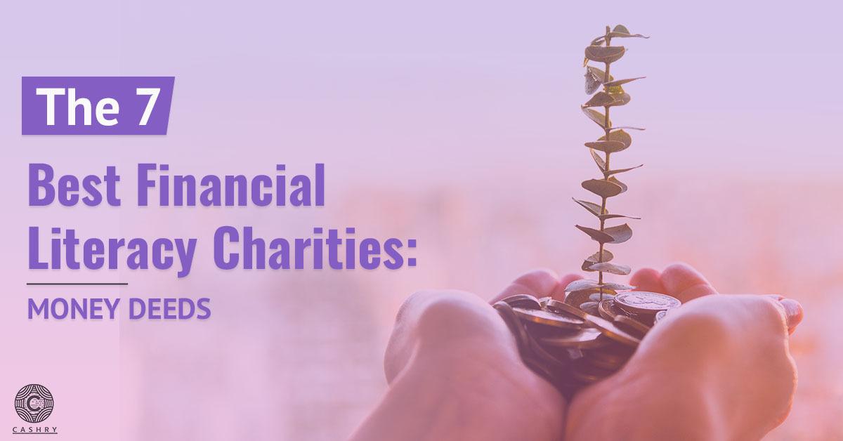 The 7 Best Financial Literacy Charities Money Deeds Cashry