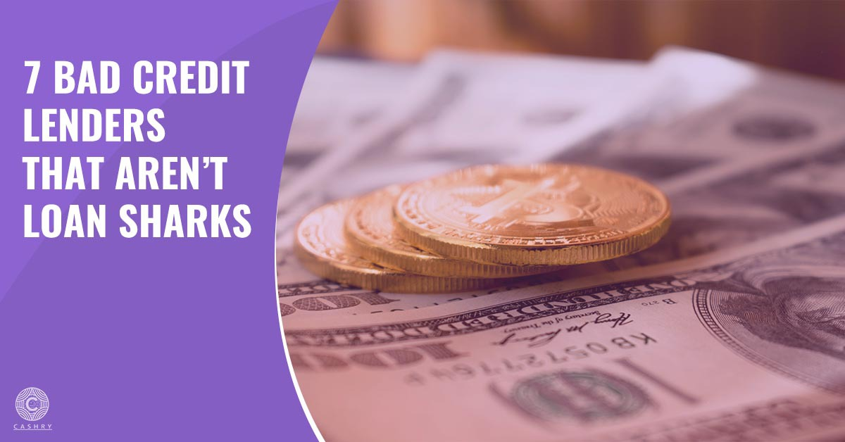 7 Bad Credit Lenders That Are Not Loan Sharks