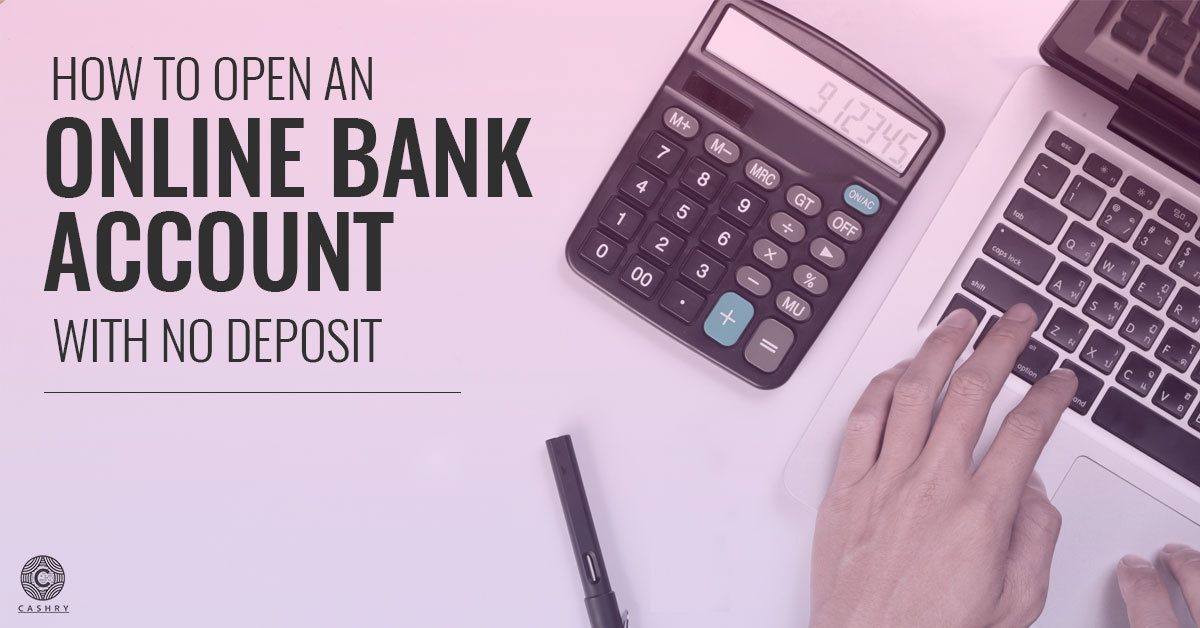 How to Open an Online Bank Account with No Deposit?