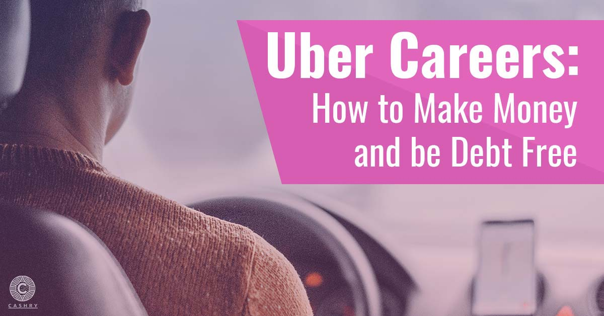 Uber Careers: How to Make Money and be Debt Free