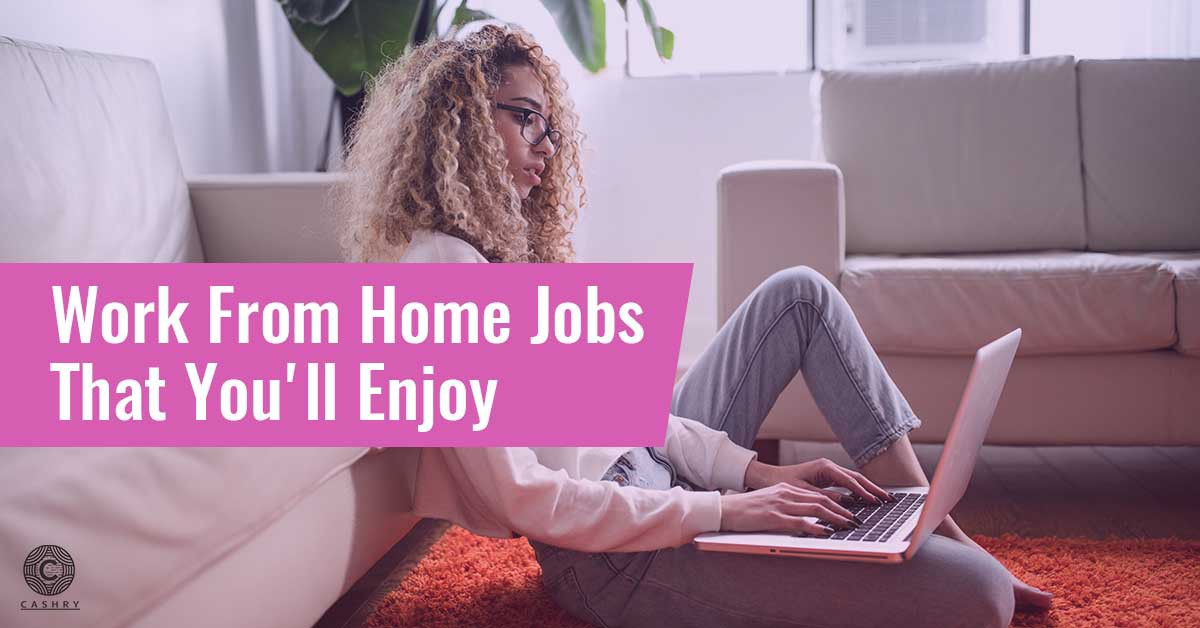 Work From Home Jobs that You Will Enjoy