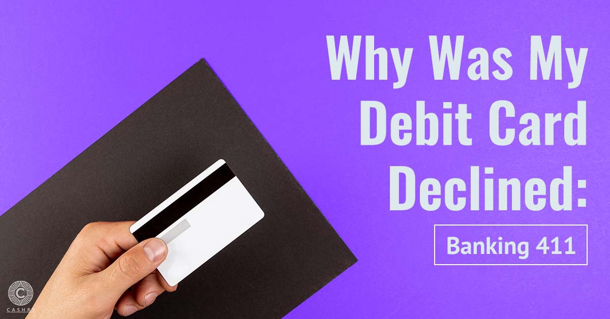 Why was my Debit Card Declined? Banking 411!