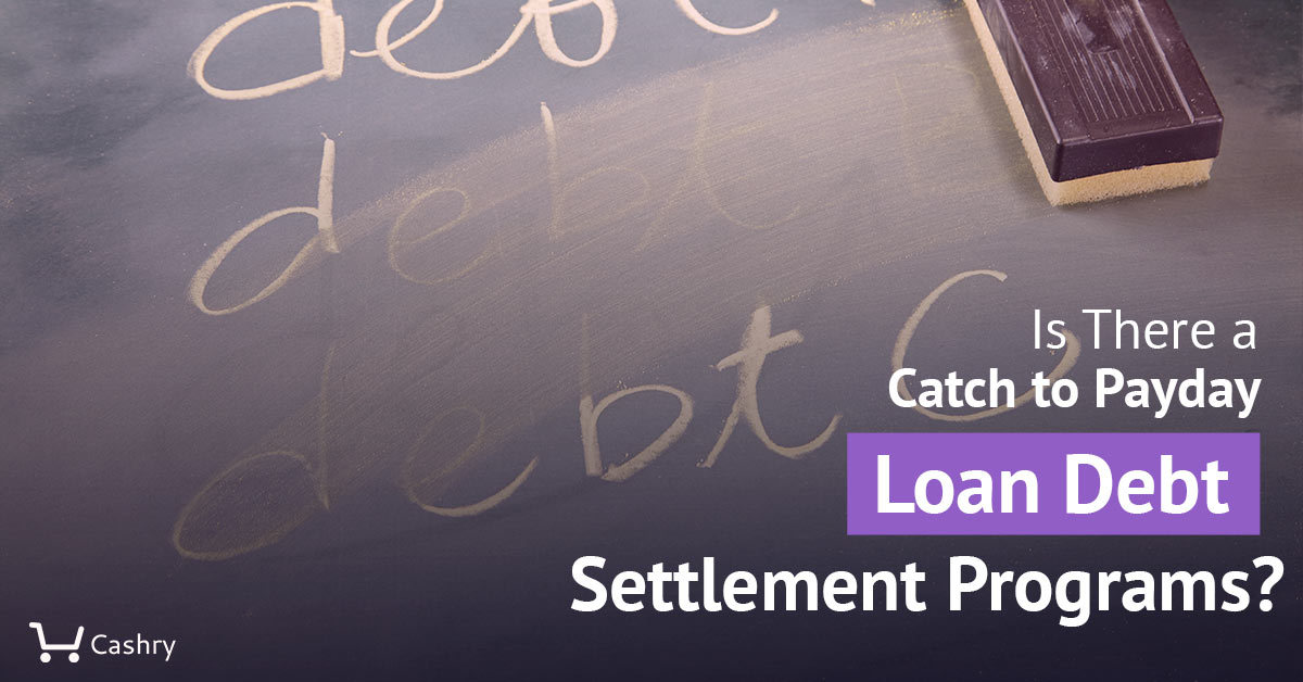 Is There a Catch to Payday Loan Debt Settlement Programs?