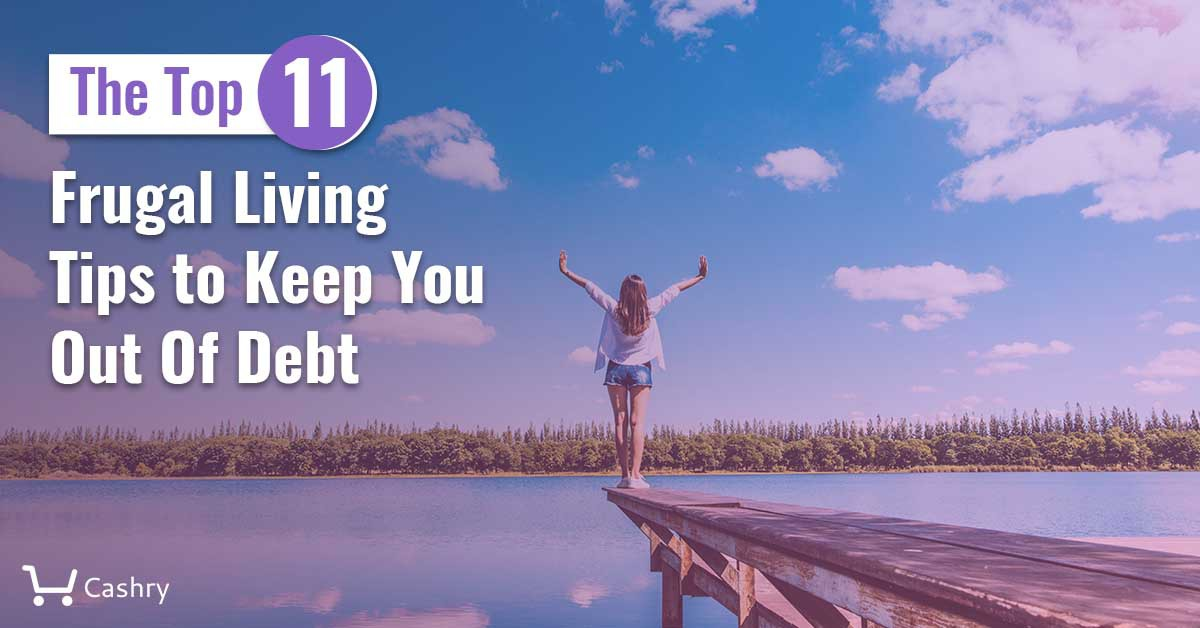 The Top 11 Frugal Living Tips to Keep You Out Of Debt