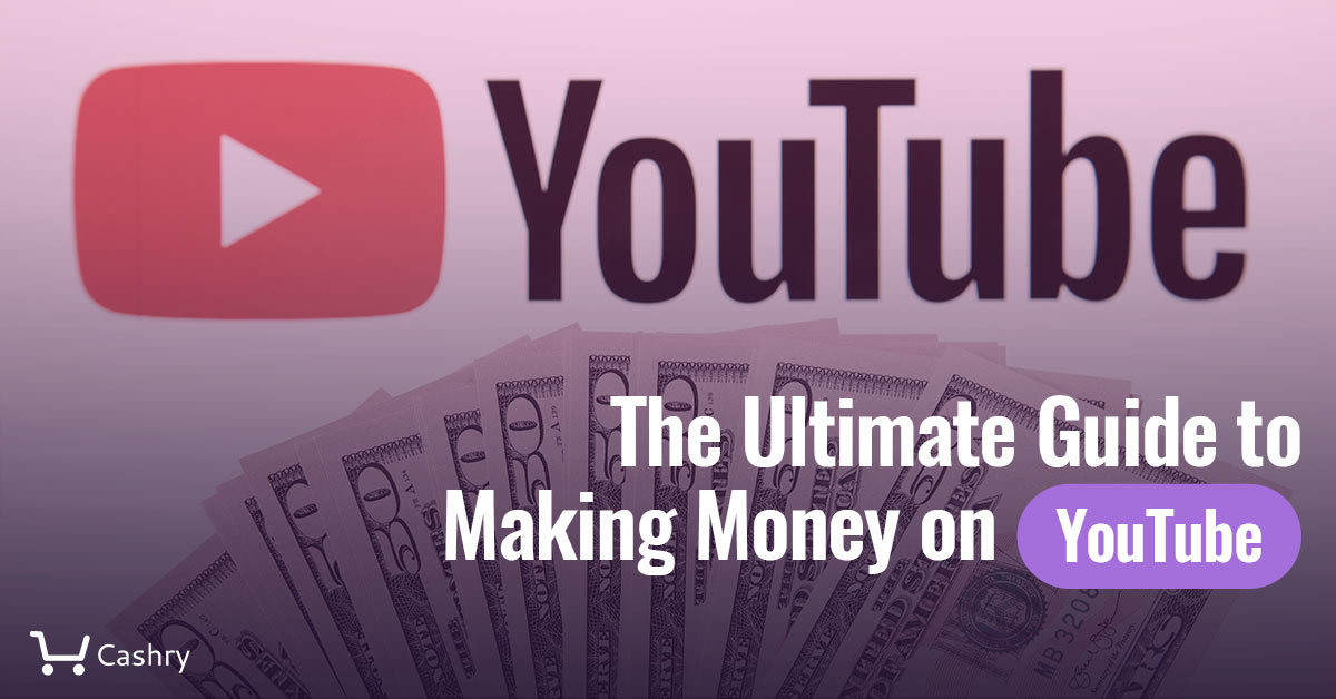 The Ultimate Guide to Making Money on Youtube