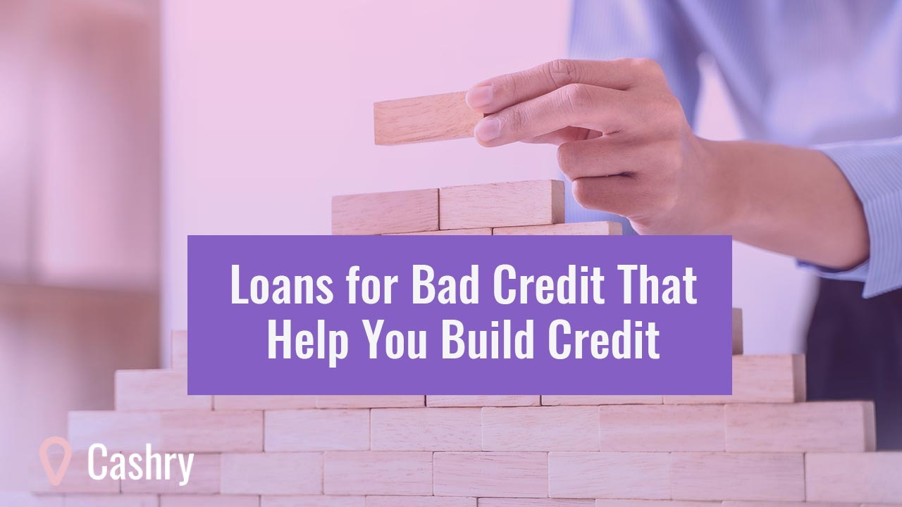 Loans for Bad Credit That Help You Build Credit
