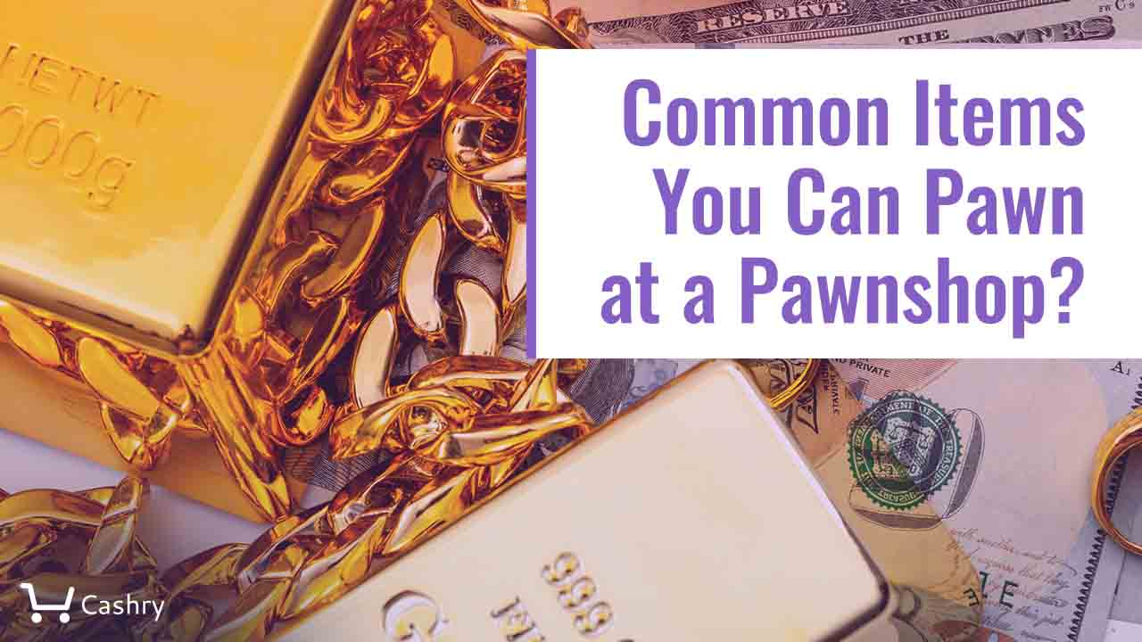 Common Items You Can Pawn at a Pawnshop?