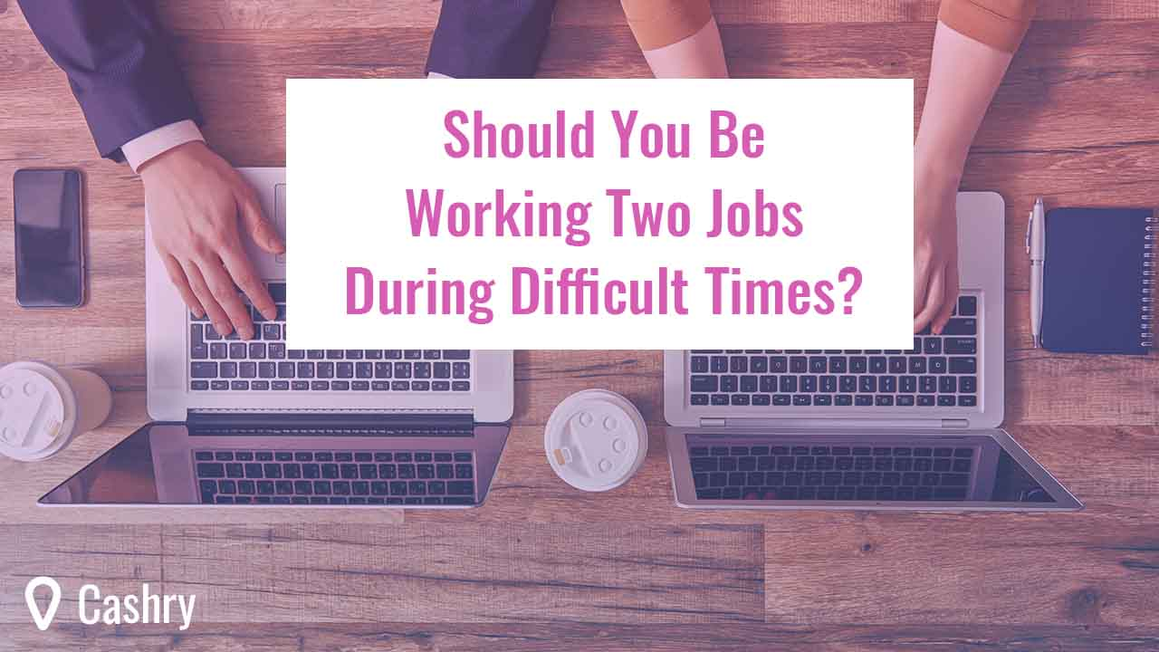 Should You Be Working Two Jobs During Difficult Times?