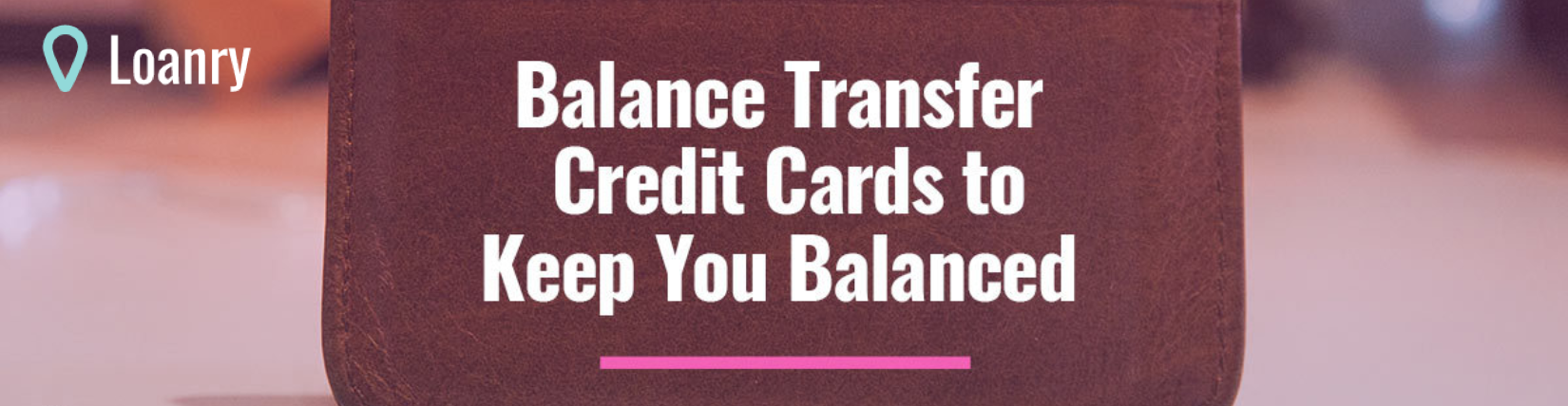 Balance Transfer Credit Cards on Loanry