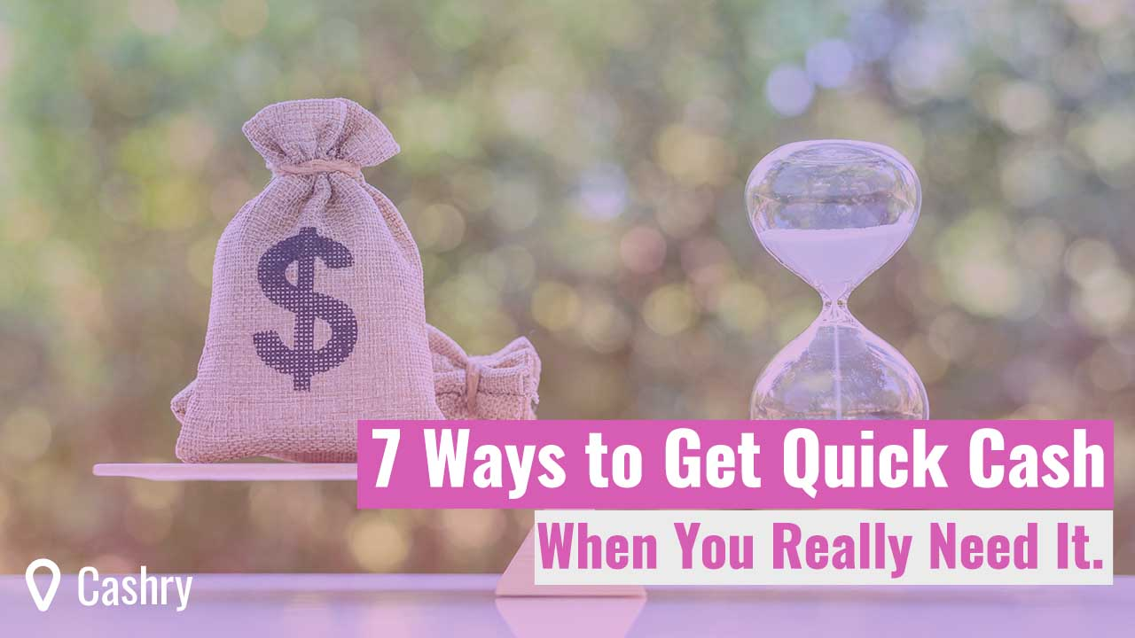 7 Ways to Get Quick Cash When You Really Need It