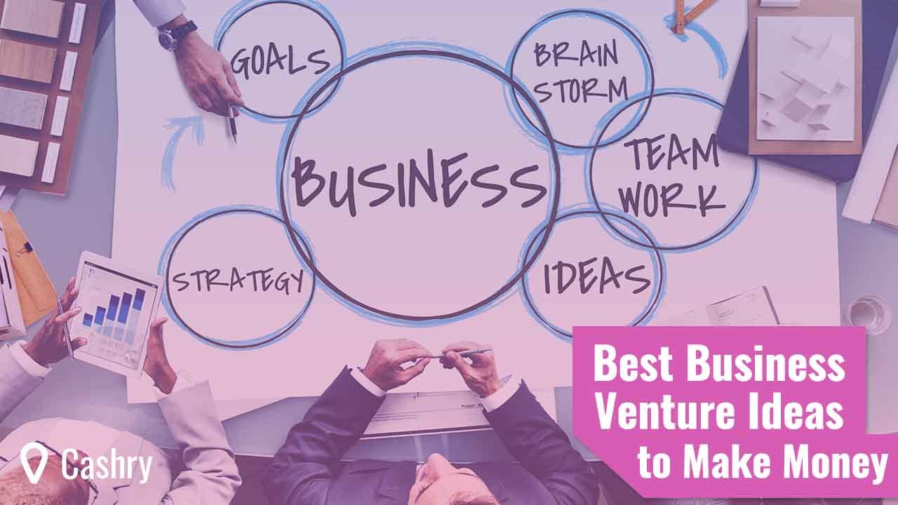 Best Business Venture Ideas to Make Money