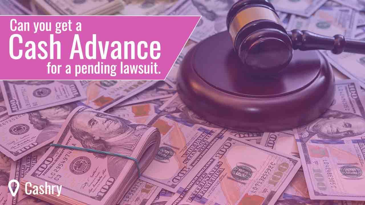 Can You Get a Cash Advance for a Pending Lawsuit