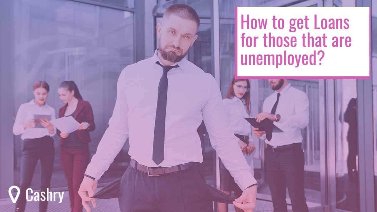 How to Get Loans for Those That Are Unemployed?